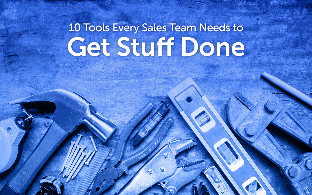 10 Tools Every Sales Team Needs to Get Stuff Done