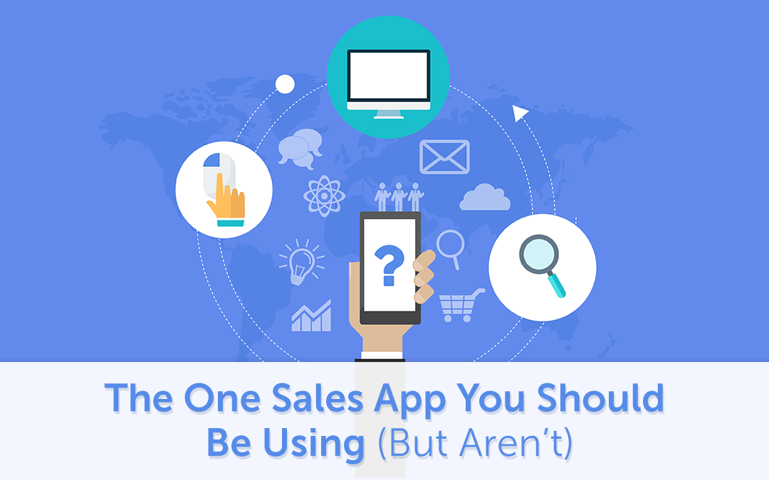 The One Sales App You Should Be Using (But Aren't)