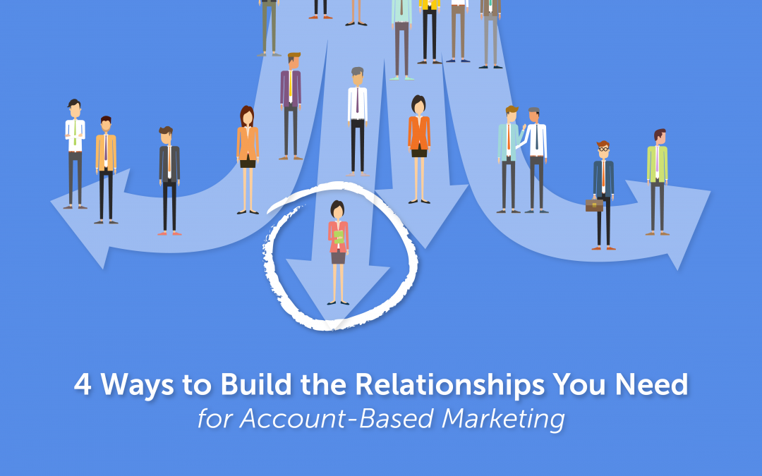 4 Ways to Build the Relationships You Need for Account-Based Marketing